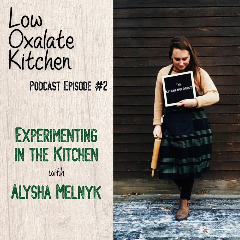 Low-Oxalate-Kitchen-Podcast-Episode-2-Experimenting-in-the-Kitchen-with-Alsyha-Melnyk